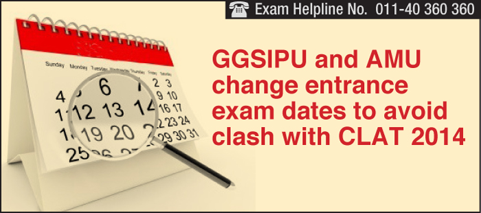 GGSIPU and AMU change entrance exam dates to avoid clash with CLAT 2014
