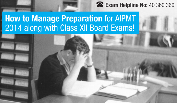 How to Manage Preparation for AIPMT 2014 along with Class XII Board Exams!