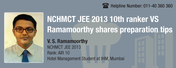 NCHMCT JEE 2013 Topper Interview- 10th ranker VS Ramamoorthy shares preparation tips