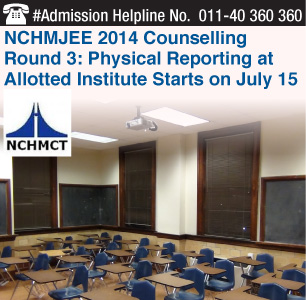 NCHM JEE 2014 Counselling Round 3: Physical reporting at institute starts on July 15