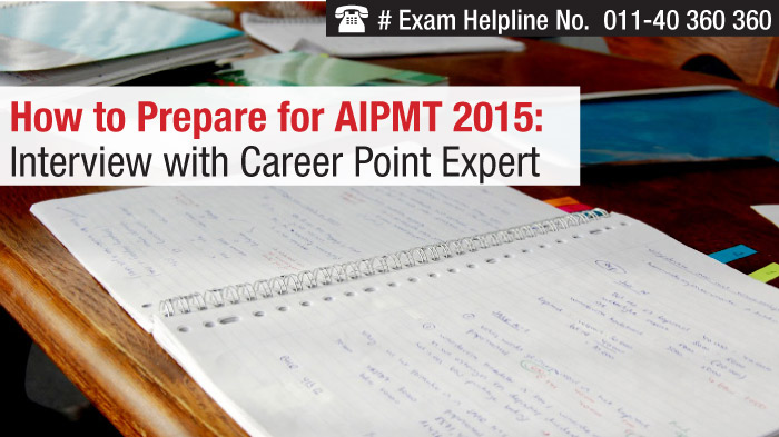 How to Prepare for AIPMT 2015: Interview with Career Point Expert