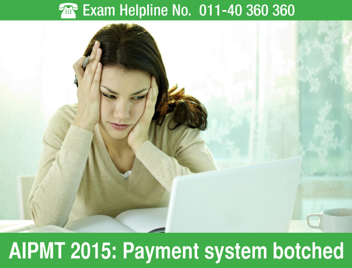 AIPMT 2015: Payment system botched; bank charges Re.1 as fee!