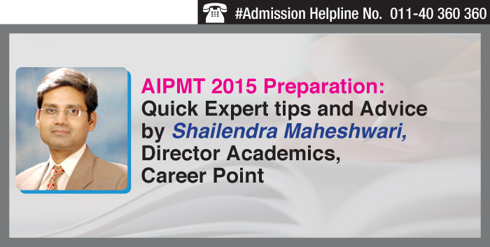 AIPMT 2015 Preparation: Quick Expert tips and Advice by Shailendra Maheshwari