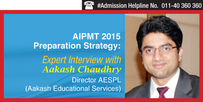 AIPMT 2015 Preparation Strategy: Expert Interview with Aakash Chaudhry