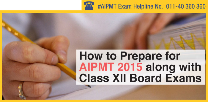 How to Prepare for AIPMT 2015 along with Class XII Board Exams!