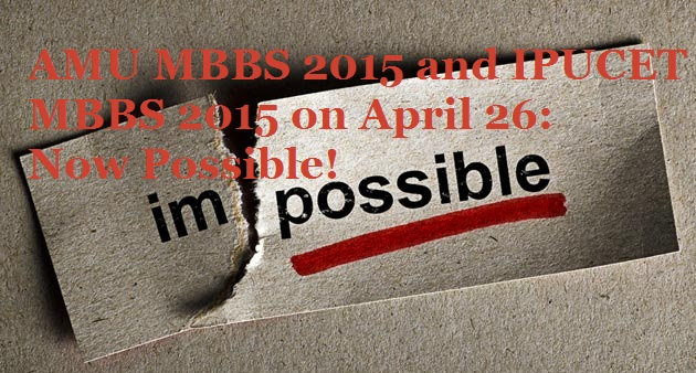 AMU MBBS 2015 and IPUCET MBBS 2015 on April 26: Now Possible!