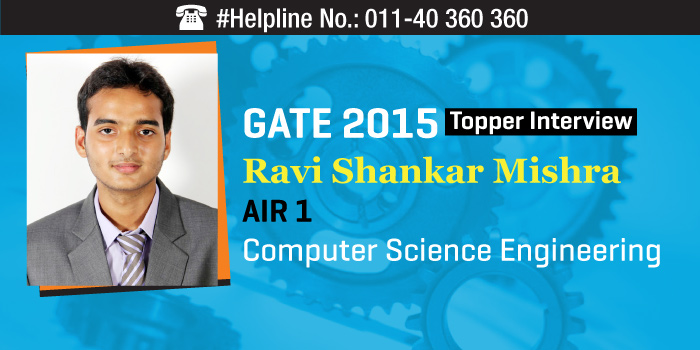 GATE 2015 Topper Interview: Ravi Shankar Mishra AIR 1 in Computer Science Engineering!