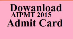 AIPMT Admit Card Download 2015
