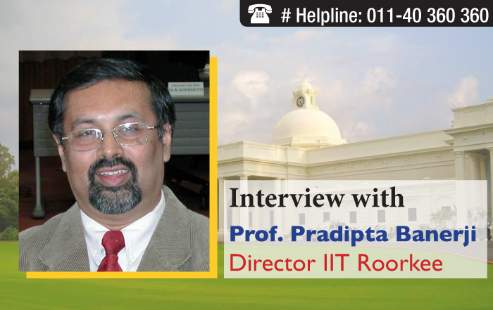 Interview with Prof. Pradipta Banerji- Director, IIT Roorkee