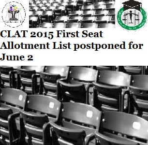 CLAT 2015 First Seat Allotment List postponed for June 2