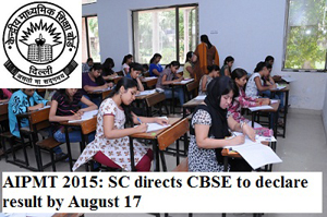 AIPMT 2015: SC directs CBSE to declare result by August 17