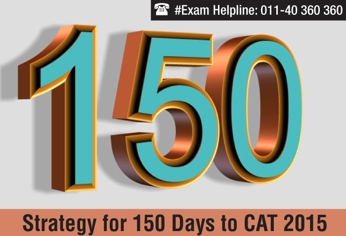 150 Days to CAT 2015 - Tips and strategies by toppers and experts
