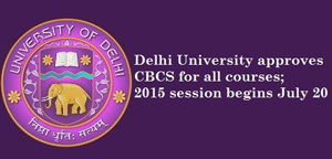 Delhi University approves CBCS for all courses; 2015 session begins July 20