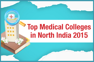 Top Medical Colleges in North India 2015