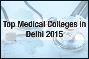 Top Medical Colleges in Delhi 2015