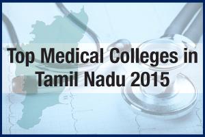 Top Medical Colleges in Tamil Nadu 2015