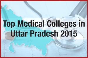 Top Medical Colleges in Uttar Pradesh 2015
