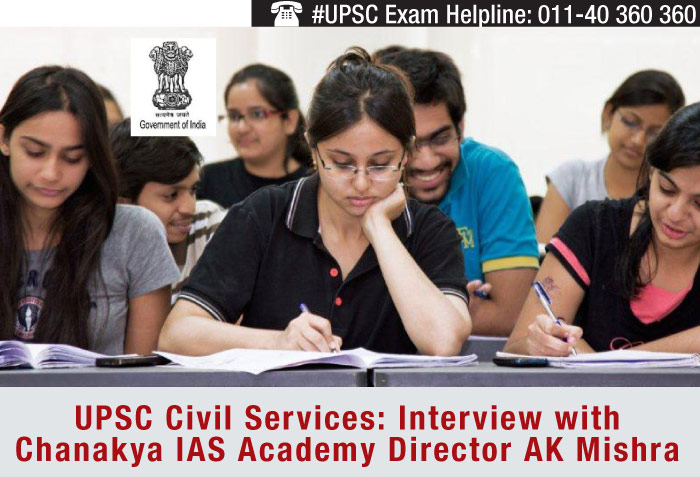 UPSC Civil Services: Interview with Chanakya IAS Academy Director AK Mishra