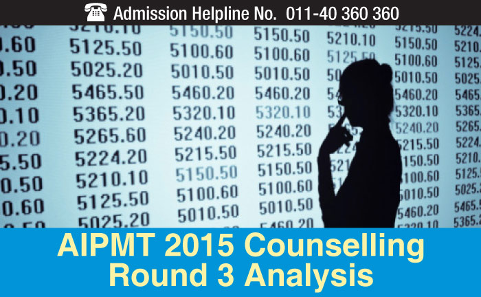 AIPMT 2015 Counselling Round 3 Analysis - MBBS closing rank rise by 620