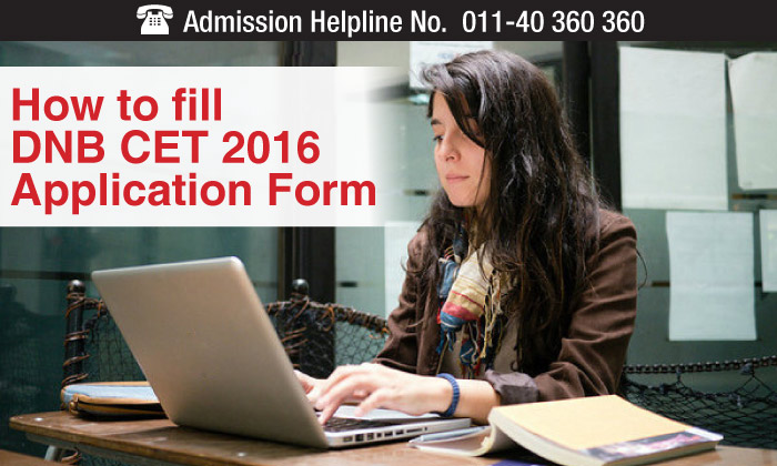 How to fill DNB CET 2016 Application Form