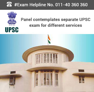 Panel contemplates separate UPSC exam for different services