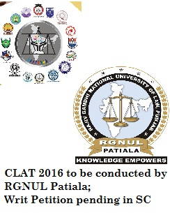 CLAT 2016 to be conducted by RGNUL Patiala; writ petition pending in SC