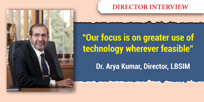 Our focus is on greater use of technology wherever feasible: Dr. Arya Kumar, Director, LBSIM