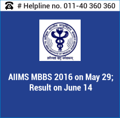 AIIMS MBBS 2016 on May 29; Result on June 14
