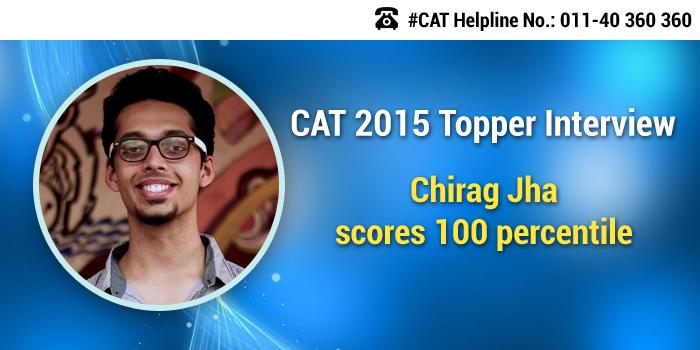 CAT 2015 Topper Interview: Chirag Jha scores 100 percentile