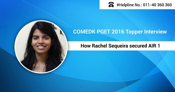 COMEDK PGET 2016 Topper Interview: How Rachel Sequeira secured AIR 1