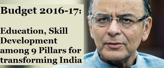 Education, Skill Development among 9 Pillars for transforming India: Budget 2016-17