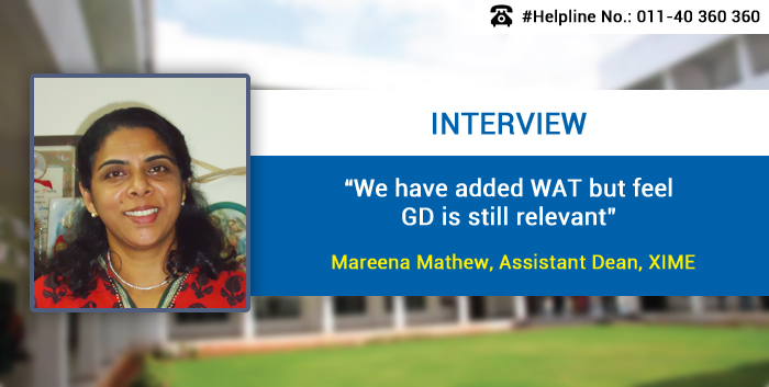 We have added WAT but feel GD is still relevant, says Mareena Mathew, Assistant Dean, XIME