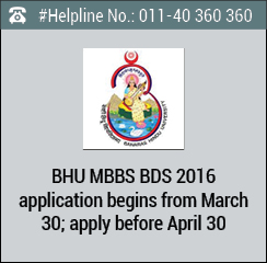 BHU MBBS BDS 2016 application begins from March 30; apply before April 30
