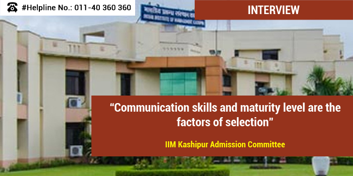 Communication skills and maturity level are the factors of selection; IIM Kashipur Admission Committee