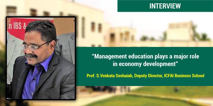 Management education plays a major role in development of economy: Prof. S.Venkata Seshaiah, Deputy Director, ICFAI Business School