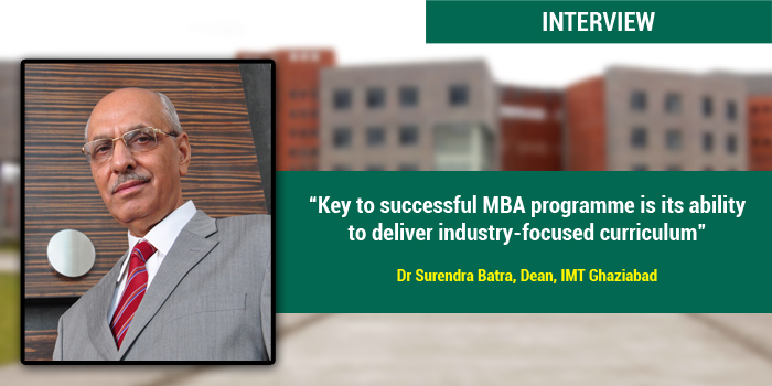 Key to successful MBA programme is its ability to deliver industry-focused curriculum: Dr Surendra Batra, Dean, IMT Ghaziabad