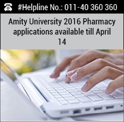 Amity University 2016 Pharmacy applications available till April 14