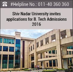 Shiv Nadar University invites applications for B. Tech Admissions 2016