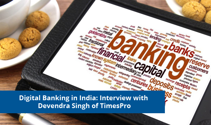 Digital Banking in India: Interview with Devendra Singh of TimesPro
