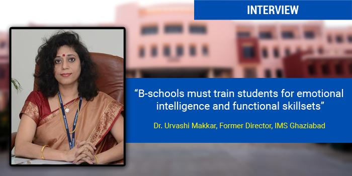 B-schools must train students for emotional intelligence and functional skillsets, says Dr. Urvashi Makkar, Director, IMS Ghaziabad