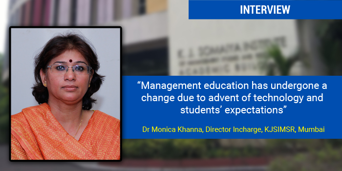 Management education has undergone a change due to advent of technology and students' expectations: Dr Monica Khanna, Director Incharge, KJSIMSR, Mumbai