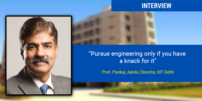 Pursue engineering only if you have a knack for it, says Prof. Pankaj Jalote, Director, IIIT Delhi