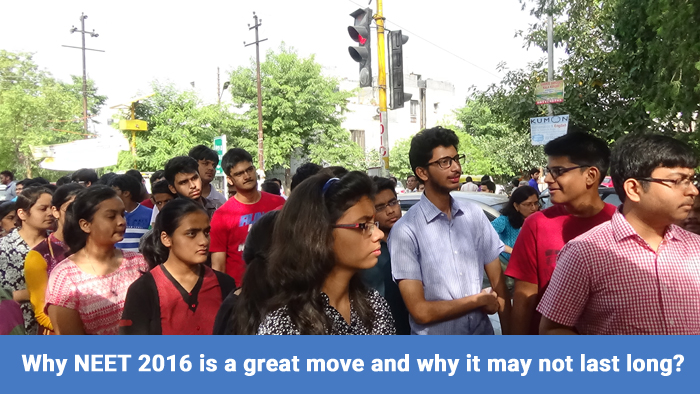 Why NEET 2016 is a great move and why it may not last long?