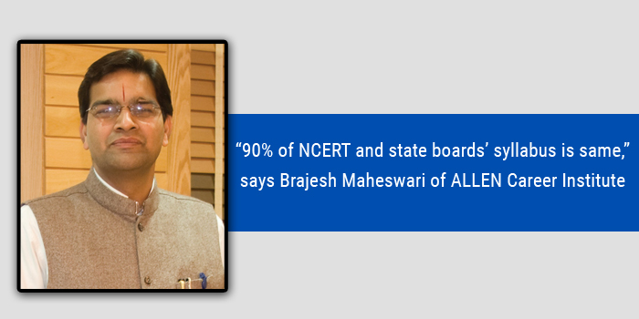 """""""90% of NCERT and state boards' syllabus is same,"""" says Brajesh Maheswari of ALLEN Career Institute"""