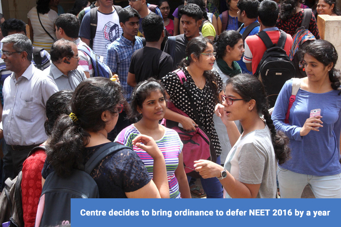 Centre decides to bring ordinance to defer NEET 2016 by a year