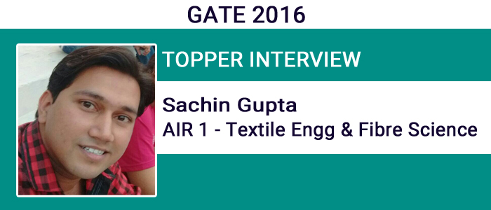 GATE 2016 Topper Interview: Sachin Gupta (AIR 1 - Textile Engg & Fibre Science) says understanding concepts is key to success