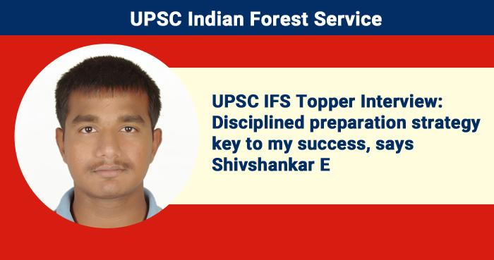 UPSC IFS Topper Interview: Disciplined preparation strategy key to my success, says Shivshankar E