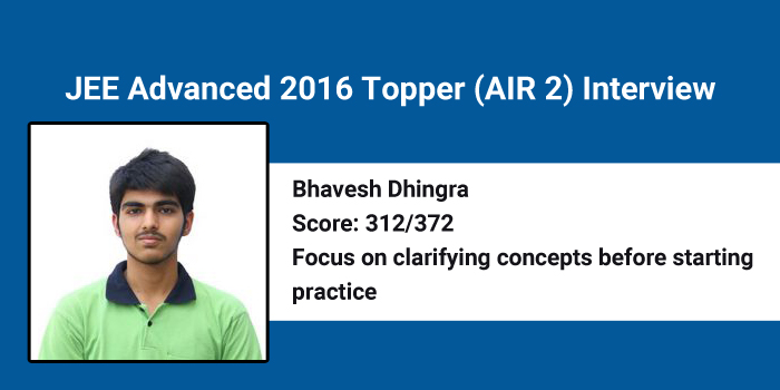 JEE Advanced 2016 Topper Interview: Focus on clarifying concepts before starting practice, says AIR 2 Bhavesh Dhingra