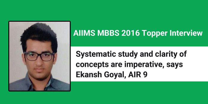 AIIMS MBBS 2016 Topper Interview: Systematic study and clarity of concepts are imperative, says Ekansh Goyal, AIR 9