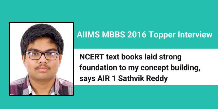 AIIMS MBBS 2016 Topper Interview: NCERT text books laid strong foundation to my concept building, says AIR 1 Sathvik Reddy